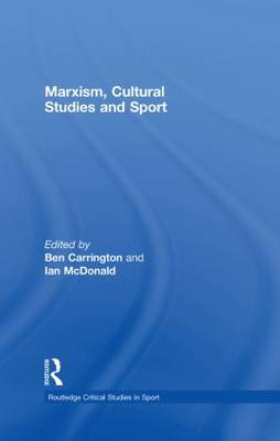 Marxism, Cultural Studies and Sport by Ben Carrington
