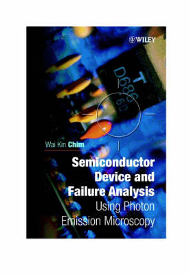 Semiconductor Device and Failure Analysis by Wai Kin Chim