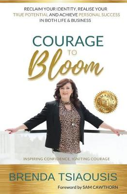 Courage to Bloom: Reclaim Your Identity, Realise Your Potential and Achieve Personal Success in Life and Business by Sam Cawthorn