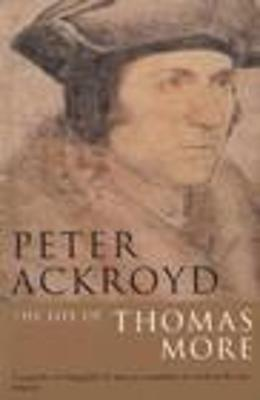 Life Of Thomas More by Peter Ackroyd
