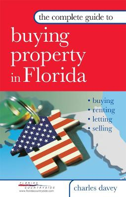 Complete Guide to Buying Property in Florida by Charles Davey