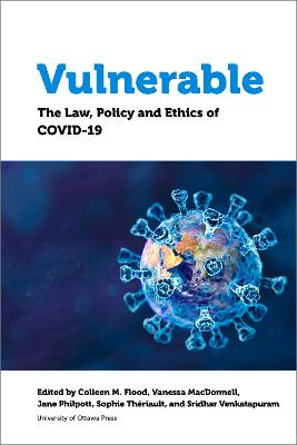 Vulnerable: The Law, Policy and Ethics of COVID-19 by Colleen M. Flood