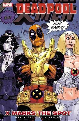 Deadpool Deadpool Vol.3: X Marks The Spot X Marks the Spot Vol. 3 by Daniel Way