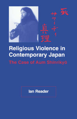 Religious Violence in Contemporary Japan by Ian Reader (Professor of Religious Studies, Lancaster University)