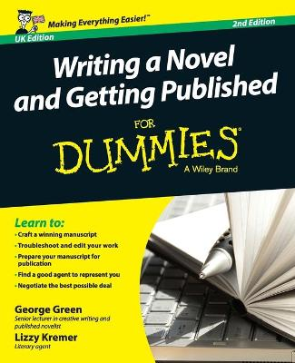 Writing a Novel and Getting Published For Dummies UK by George Green
