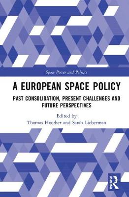 A European Space Policy: Past Consolidation, Present Challenges and Future Perspectives by Thomas Hoerber