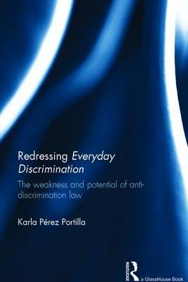Redressing Everyday Discrimination: The Weakness and Potential of Anti-Discrimination Law book