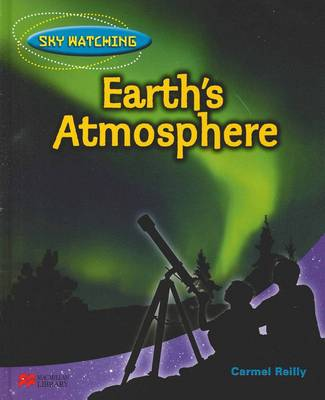 Sky Watching: Earth's Atmosphere by Carmel Reilly