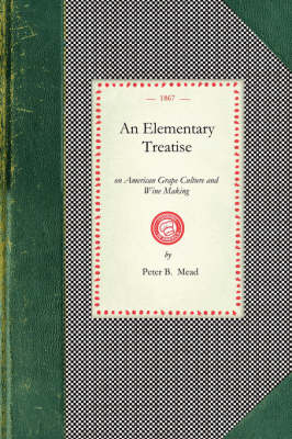 Elementary Treatise on American Grape Cu: On American Grape Culture and Wine Making by Peter Mead