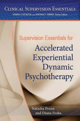 Supervision Essentials for Accelerated Experiential Dynamic Psychotherapy by Natasha C. N. Prenn