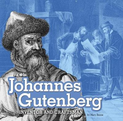 Johannes Gutenberg: Inventor and Craftsman by Mary Boone