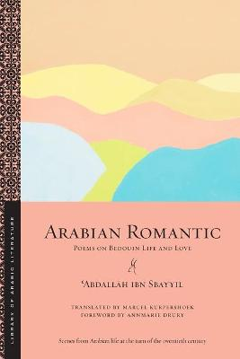Arabian Romantic: Poems on Bedouin Life and Love by 'Abdallah ibn Sbayyil