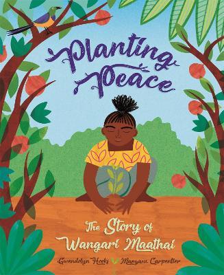 Planting Peace: The Story of Wangari Maathai book