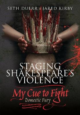 Staging Shakespeare's Violence: My Cue to Fight by Seth Duerr