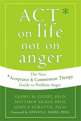 Act on Life Not on Anger by Georg H. Eifert