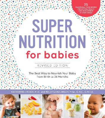 Super Nutrition for Babies, Revised Edition: The Best Way to Nourish Your Baby from Birth to 24 Months by Katherine Erlich