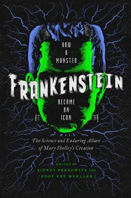 Frankenstein - How A Monster Became an Icon: The Science and Enduring Allure of Mary Shelley`s Creation by Sidney Perkowitz