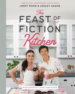The Feast of Fiction Kitchen: Recipes Inspired by TV, Movies, Games & Books by Jimmy Wong