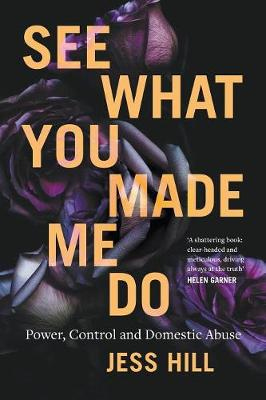 See What You Made Me Do: Power, Control and Domestic Abuse book