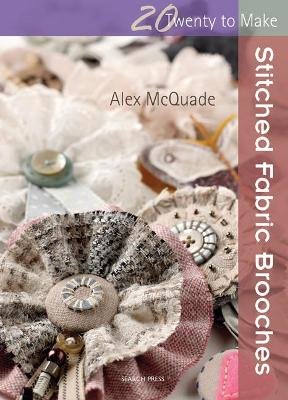 Twenty to Make: Stitched Fabric Brooches by Alex McQuade