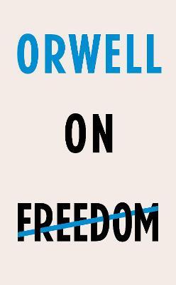 Orwell on Freedom by George Orwell