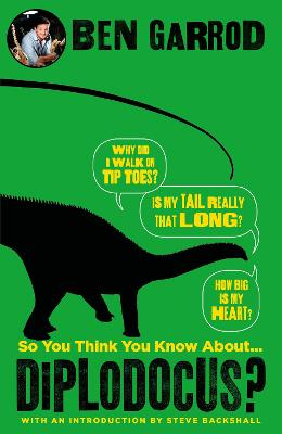 So You Think You Know About Diplodocus? by Ben Garrod