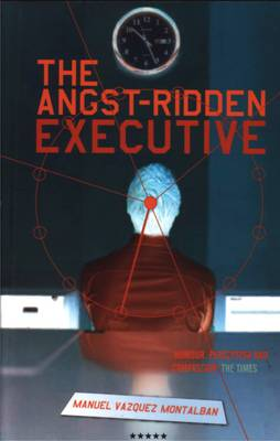 The Angst-Ridden Executive by Manuel Vazquez Montalban