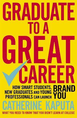 Graduate to a Great Career by Catherine Kaputa