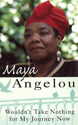 Wouldn't Take Nothing For My Journey Now by Dr Maya Angelou