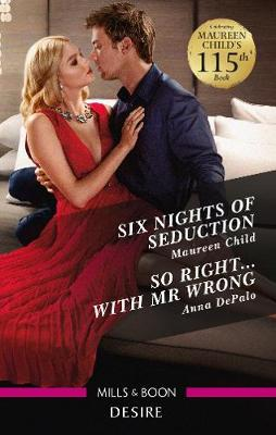 Six Nights of Seduction/So Right...With Mr Wrong by Maureen Child
