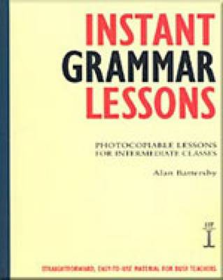 Instant Grammar Lessons: Photocopieable Lessons for Intermediate Classes by Alan Battersby