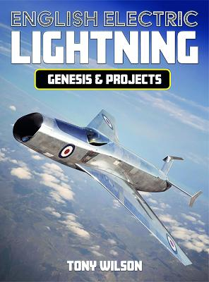 English Electric Lightning Genisis and Projects by Tony Wilson