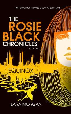 Rosie Black Chronicles, Book 2: Equinox by Lara Morgan