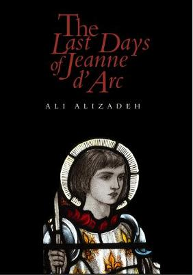 The Last Days of Jeanne d'Arc by Ali Alizadeh