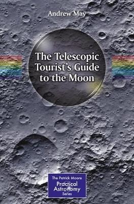 The Telescopic Tourist's Guide to the Moon by Andrew May