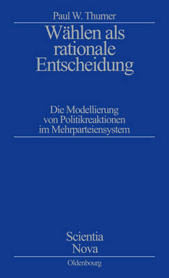 Wahlen als rationale Entscheidung by Paul W Thurner