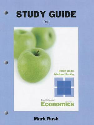 Study Guide for Foundations of Economics by Robin Bade