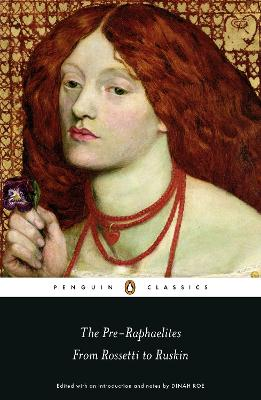 The Pre-Raphaelites: From Rossetti to Ruskin by Dinah Roe