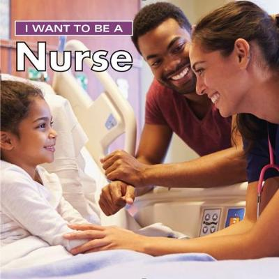 I Want to Be a Nurse: 2018 by Dan Liebman