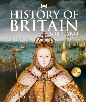 History of Britain and Ireland: The Definitive Visual Guide by DK