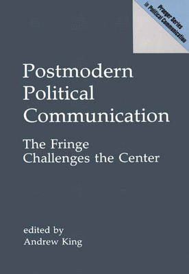Postmodern Political Communication by Andrew King