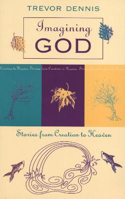 Imagining God: Stories From Creation To Heaven by Trevor Dennis