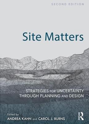 Site Matters: Strategies for Uncertainty Through Planning and Design by Andrea Kahn