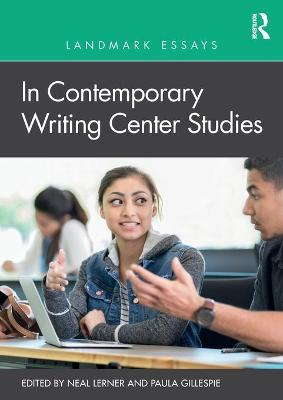 Landmark Essays in Contemporary Writing Center Studies by Neal Lerner