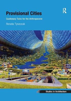 Provisional Cities: Cautionary Tales for the Anthropocene book