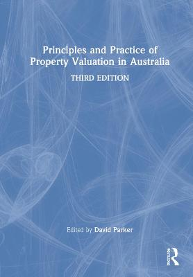 Principles and Practice of Property Valuation in Australia by David Parker