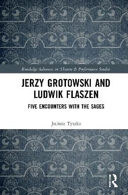 Jerzy Grotowski and Ludwik Flaszen: Five Encounters with the Sages book