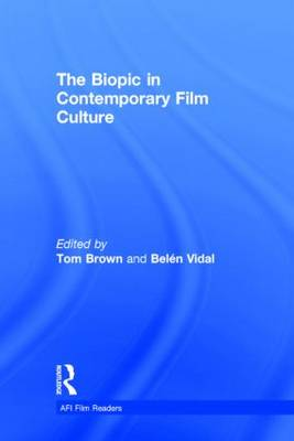 Biopic in Contemporary Film Culture by Belen Vidal