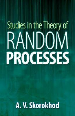 Studies in the Theory of Random Processes by A. V. Skorokhod
