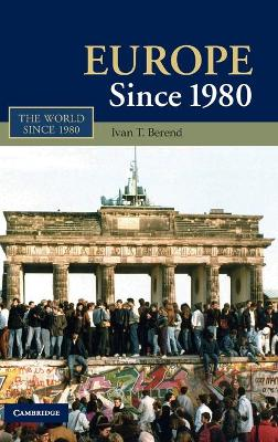 Europe Since 1980 by Ivan T. Berend